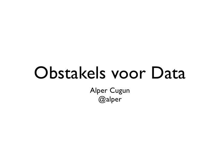 Obstakels voor Data       Alper Cugun         @alper