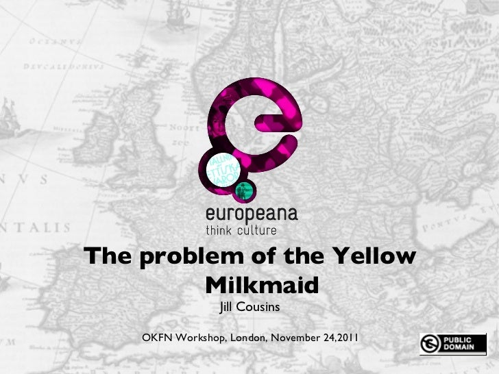 Name e-mail Thank you Jill Cousins OKFN Workshop, London, November 24,2011 The problem of the Yellow Milkmaid