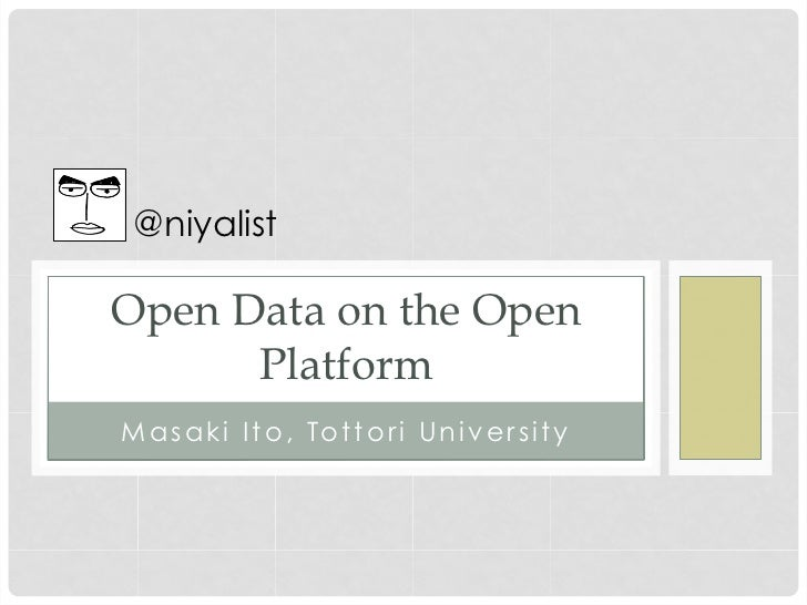 @niyalist	 Open Data on the Open      Platform	M a s a k i I t o , To t t o r i U n i v e r s i t y