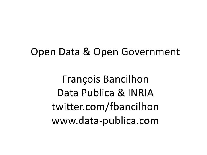 Open Data & Open Government     François Bancilhon    Data Publica & INRIA   twitter.com/fbancilhon   www.data-publica.com