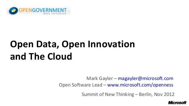 Open Data, Open Innovationand The Cloud                     Mark Gayler – magayler@microsoft.com          Open Software Le...