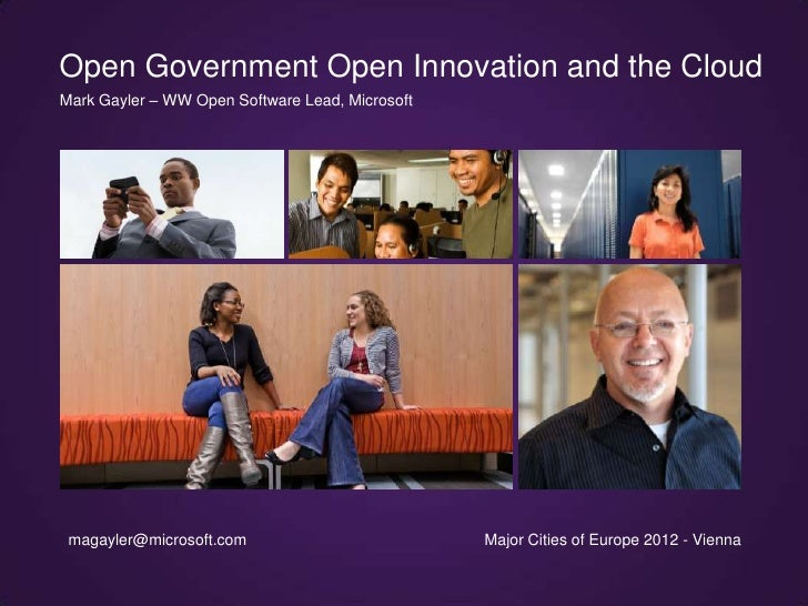 Open Government Open Innovation and the CloudMark Gayler – WW Open Software Lead, Microsoft magayler@microsoft.com        ...
