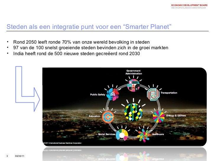 """Steden als een integratie punt voor een """"Smarter Planet"""" 06/30/11 <ul><li>Rond 2050 leeft ronde 70% van onze wereld bevolk..."""