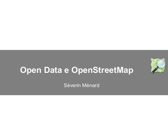 Open Data e OpenStreetMap Séverin Ménard