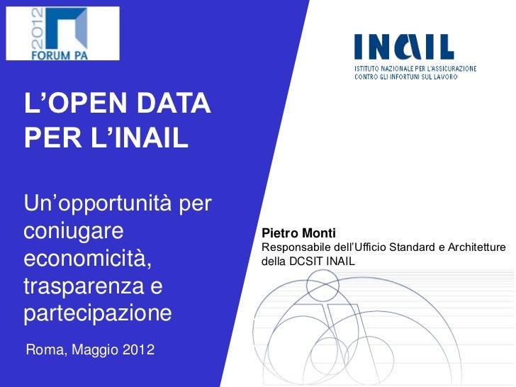 L'OPEN DATAPER L'INAILUn'opportunità perconiugare            Pietro Monti                     Responsabile dell'Ufficio St...