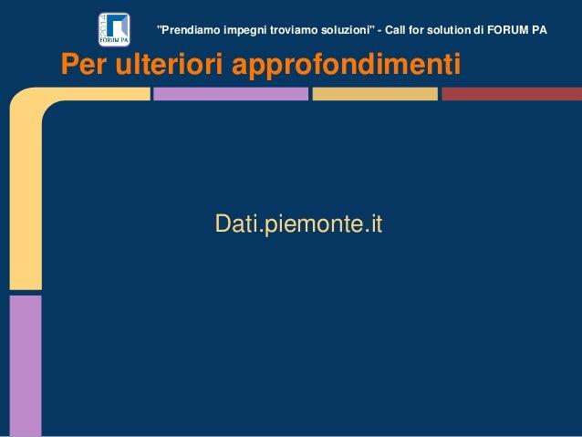 """""""Prendiamo impegni troviamo soluzioni"""" - Call for solution di FORUM PA Dati.piemonte.it Per ulteriori approfondimenti"""