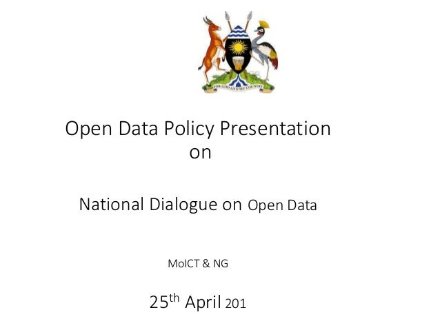 Open Data Policy Presentation on National Dialogue on Open Data MoICT & NG 25th April 201