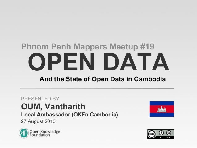 OPEN DATAAnd the State of Open Data in Cambodia Phnom Penh Mappers Meetup #19 OUM, Vantharith Local Ambassador (OKFn Cambo...