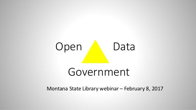 Open Data Government Montana State Library webinar – February 8, 2017