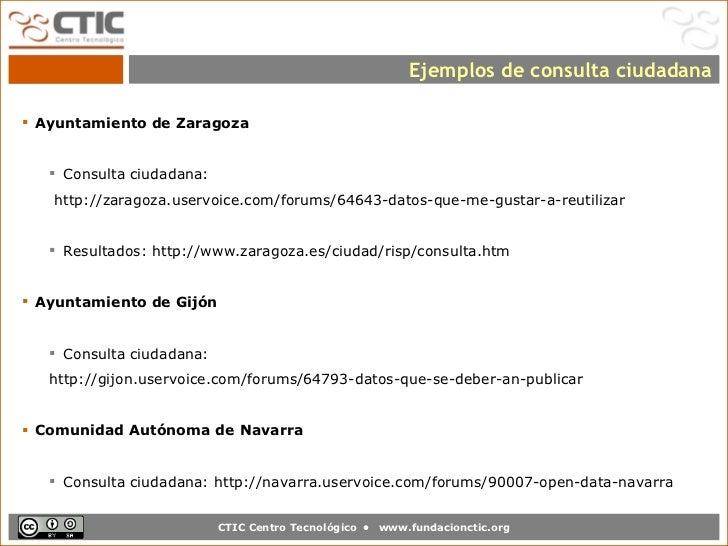Ejemplos de consulta ciudadana Ayuntamiento de Zaragoza    Consulta ciudadana:   http://zaragoza.uservoice.com/forums/64...