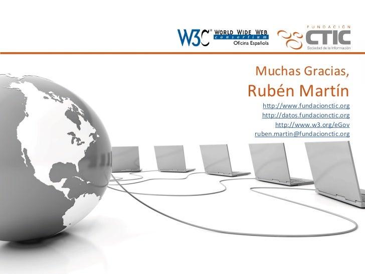Muchas Gracias,Rubén Martín  http://www.fundacionctic.org  http://datos.fundacionctic.org      http://www.w3.org/eGovruben...