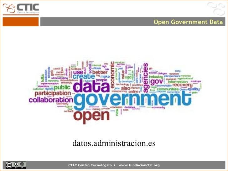 Open Government Data  datos.administracion.esCTIC Centro Tecnológico •   www.fundacionctic.org