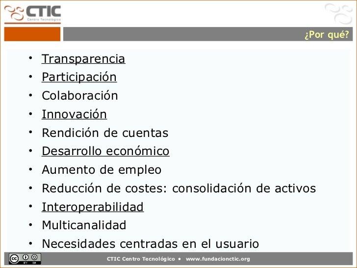 ¿Por qué?• Transparencia• Participación• Colaboración• Innovación• Rendición de cuentas• Desarrollo económico• Aumento de ...