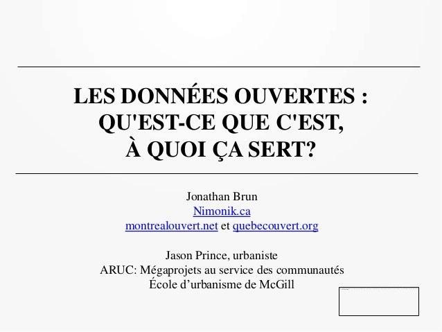 LES DONNÉES OUVERTES :  QUEST-CE QUE CEST,    À QUOI ÇA SERT?                Jonathan Brun                 Nimonik.ca     ...