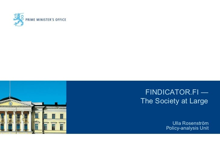 FINDICATOR.FI —The Society at Large         Ulla Rosenström       Policy-analysis Unit
