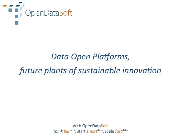 Data	  Open	  Pla4orms,	  future	  plants	  of	  sustainable	  innova9on	                             with	  OpenDataSo.	 ...