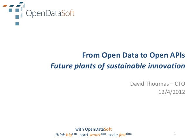 From Open Data to Open APIsFuture plants of sustainable innovation                                              David Thou...