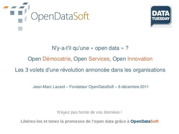 Ny-a-til quune « open data » ?     Open Démocatrie, Open Services, Open InnovationLes 3 volets dune révolution annoncée da...