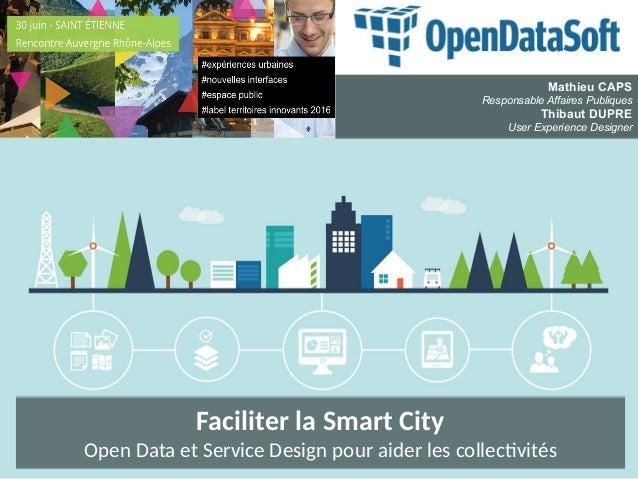 Faciliter la Smart City Open Data et Service Design pour aider les collectivités Faciliter la Smart City Open Data et Serv...