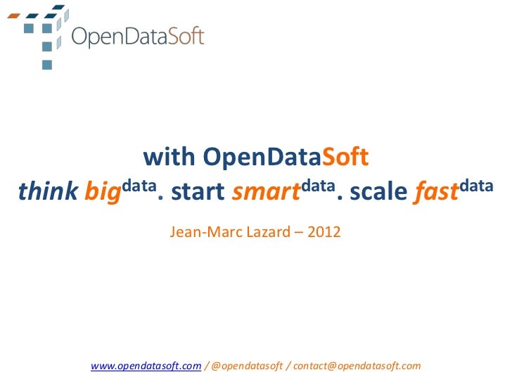 with OpenDataSoftthink bigdata. start smartdata. scale fastdata                      Jean-Marc Lazard – 2012       www.ope...