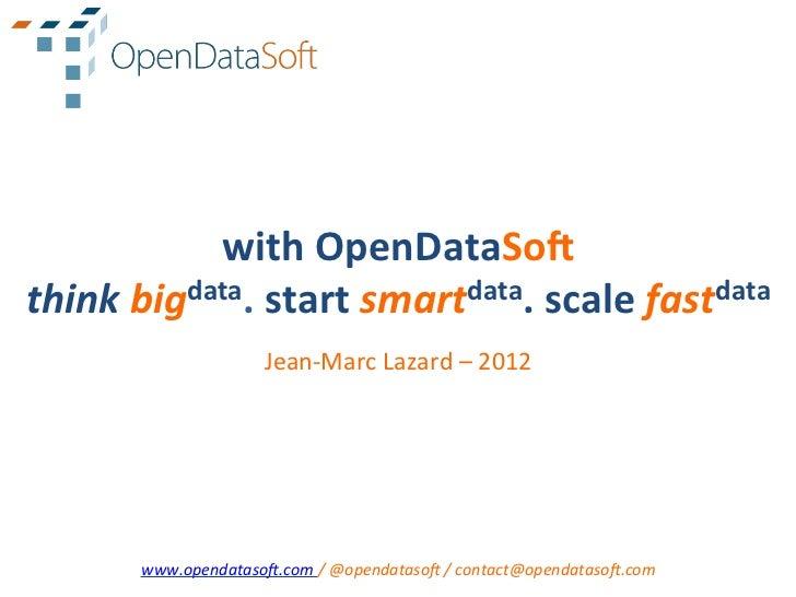 with OpenDataSo. think bigdata. start smartdata. scale fastdata                            Jean-‐Marc L...