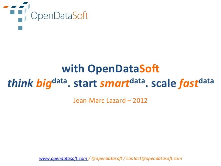 with	  OpenDataSo.	  think	  bigdata.	  start	  smartdata.	  scale	  fastdata	                             Jean-­‐Marc	  L...