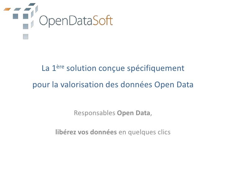 La 1ère solution conçue spécifiquementpour la valorisation des données Open Data<br />Responsables Open Data,<br />libérez...