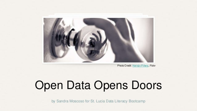 by Sandra Moscoso for St. Lucia Data Literacy Bootcamp Photo Credit: Hernán Piñera, Flickr Open Data Opens Doors