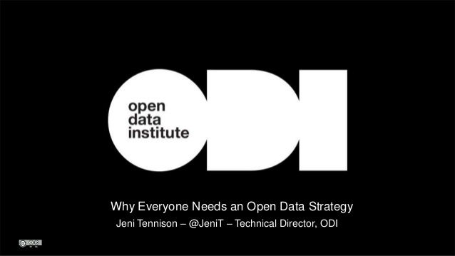 Why Everyone Needs an Open Data Strategy Jeni Tennison – @JeniT – Technical Director, ODI