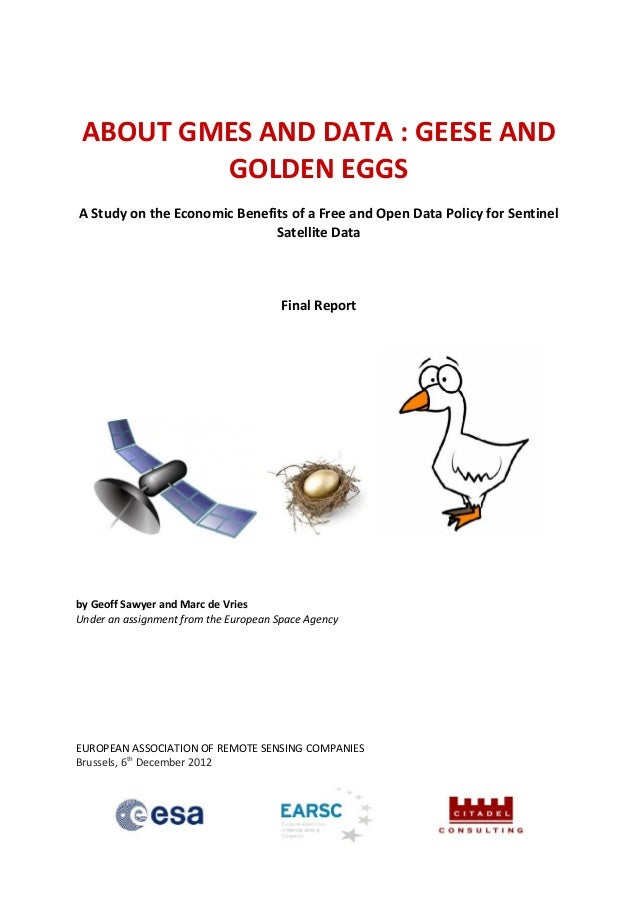 ABOUT GMES AND DATA : GEESE AND         GOLDEN EGGSA Study on the Economic Benefits of a Free and Open Data Policy for Sen...