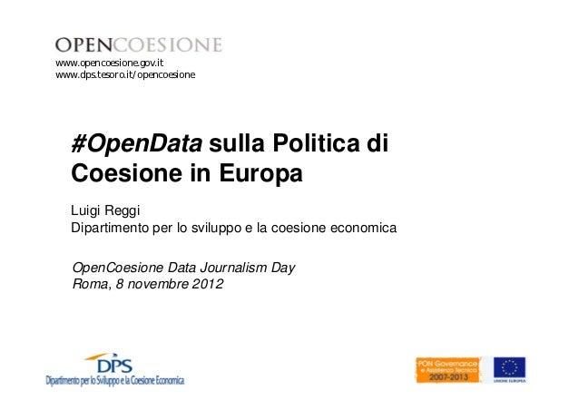 www.opencoesione.gov.itwww.dps.tesoro.it/opencoesione   #OpenData sulla Politica di   Coesione in Europa   Luigi Reggi   D...