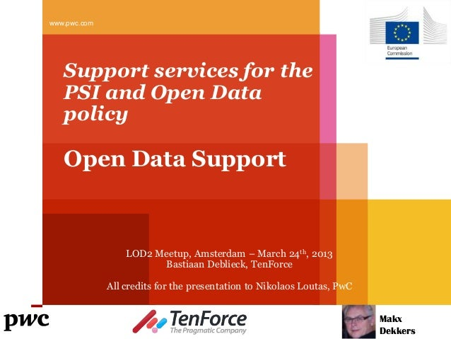 www.pwc.com   Support services for the   PSI and Open Data   policy   Open Data Support                  LOD2 Meetup, Amst...