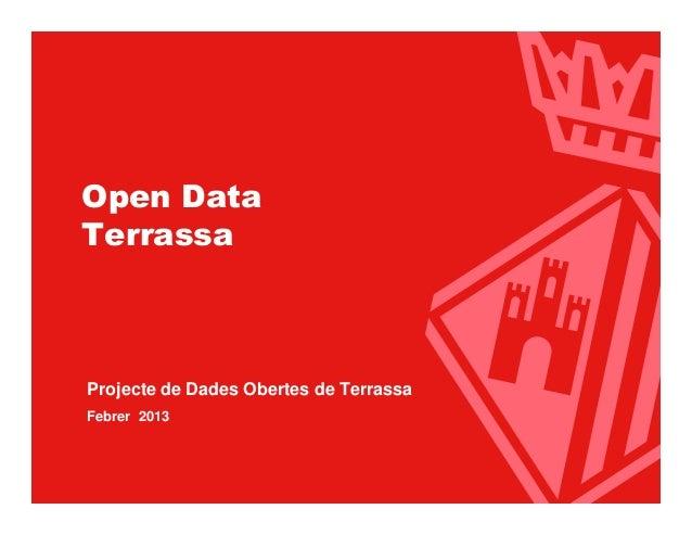 Ajuntament de Terrassa Open Data Terrassa  Projecte de Dades Obertes de Terrassa  Febrer 2013                          www...