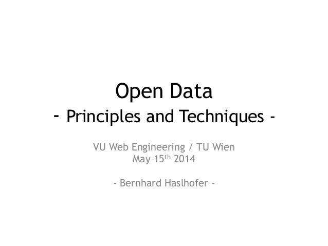 Open Data - Principles and Techniques - VU Web Engineering / TU Wien May 15th 2014 ! - Bernhard Haslhofer -