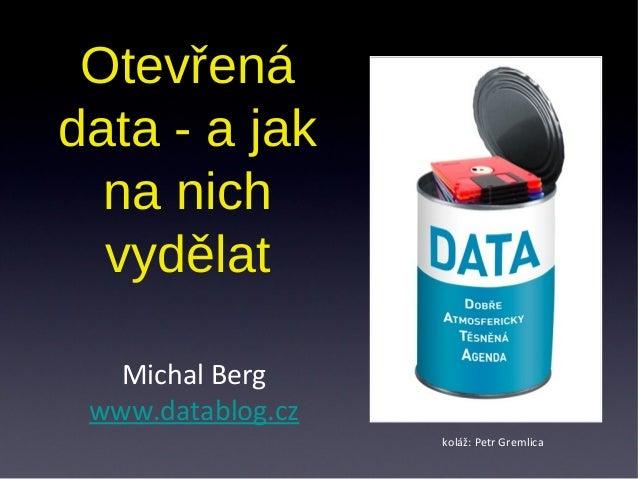 Otevřenádata - a jakna nichvydělatMichal Bergwww.datablog.czkoláž: Petr Gremlica