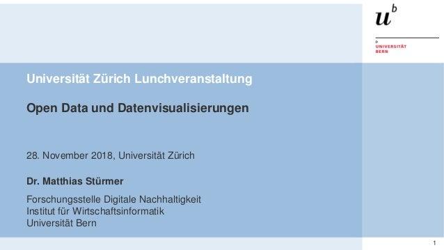 Universität Zürich Lunchveranstaltung: Open Data und Datenvisualisierungen 128. November 2018 – Forschungsstelle Digitale ...