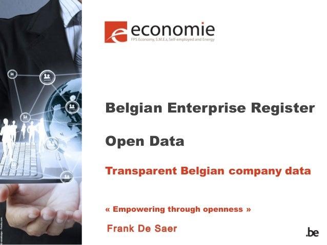 Belgian Enterprise Register Open Data Transparent Belgian company data «Empowering through openness»  Frank De Saer