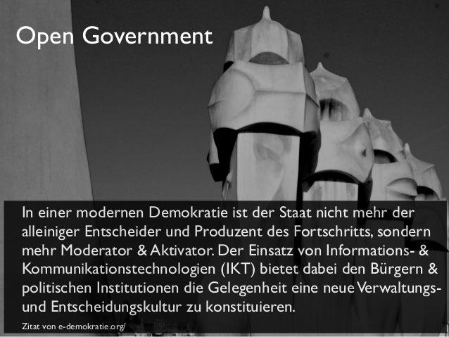 Open Government  In einer modernen Demokratie ist der Staat nicht mehr der alleiniger Entscheider und Produzent des Fortsc...