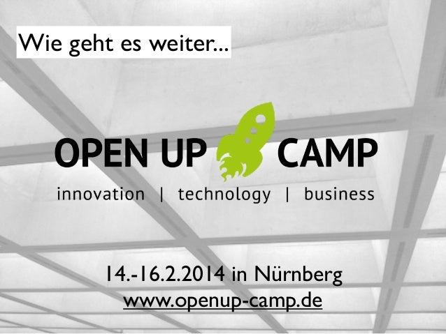 Wie geht es weiter...  14.-16.2.2014 in Nürnberg www.openup-camp.de