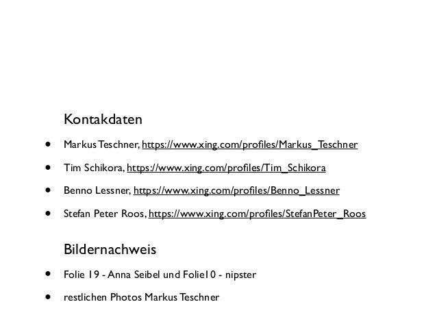 Kontakdaten  • • • •  Markus Teschner, https://www.xing.com/profiles/Markus_Teschner Tim Schikora, https://www.xing.com/pro...