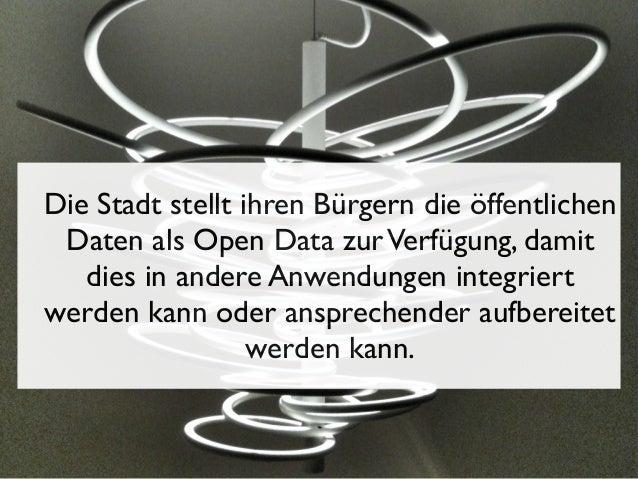 Die Stadt stellt ihren Bürgern die öffentlichen Daten als Open Data zur Verfügung, damit dies in andere Anwendungen integr...