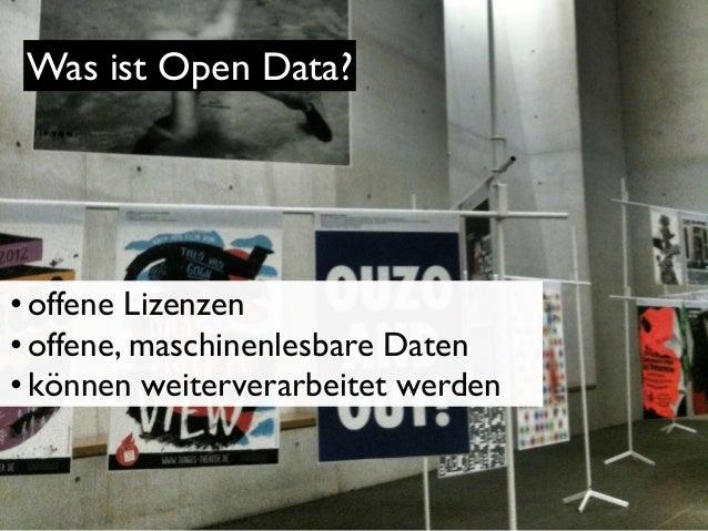 Was ist Open Data?  • offene Lizenzen • offene, maschinenlesbare Daten • können weiterverarbeitet werden