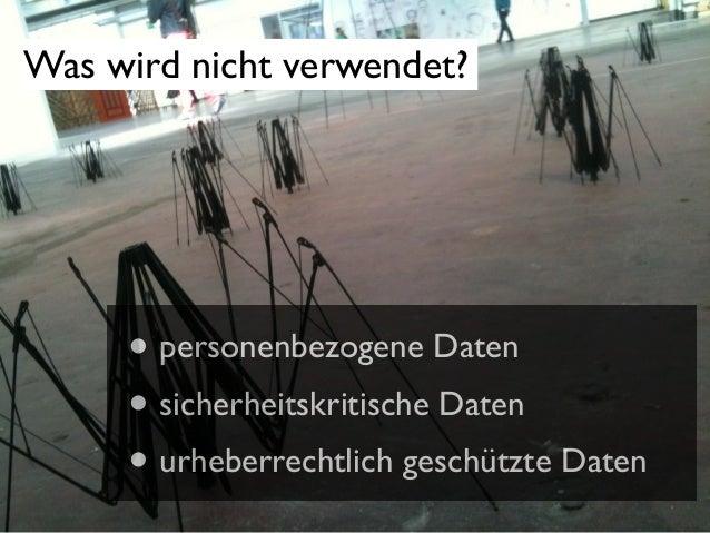 Was wird nicht verwendet?  • personenbezogene Daten • sicherheitskritische Daten • urheberrechtlich geschützte Daten
