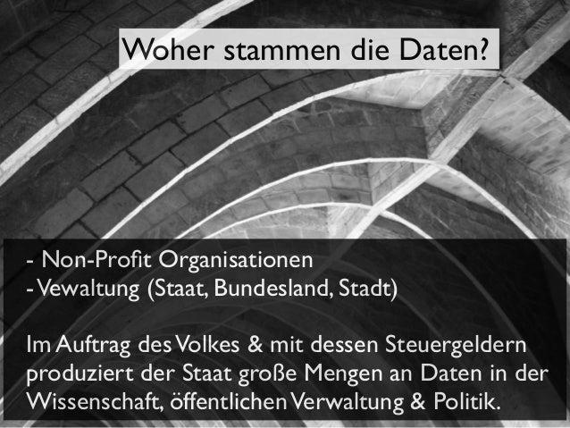 Woher stammen die Daten?  - Non-Profit Organisationen - Vewaltung (Staat, Bundesland, Stadt) Im Auftrag des Volkes & mit de...