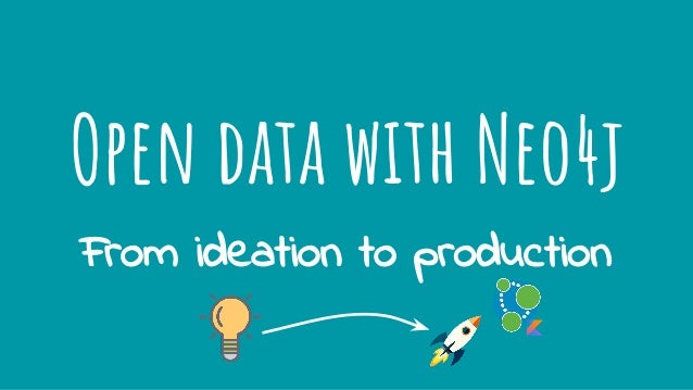 Open data with Neo4j From ideation to production