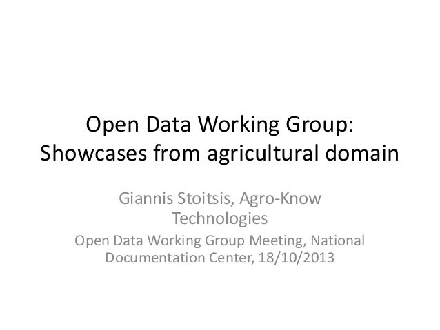 Open Data Working Group: Showcases from agricultural domain Giannis Stoitsis, Agro-Know Technologies Open Data Working Gro...