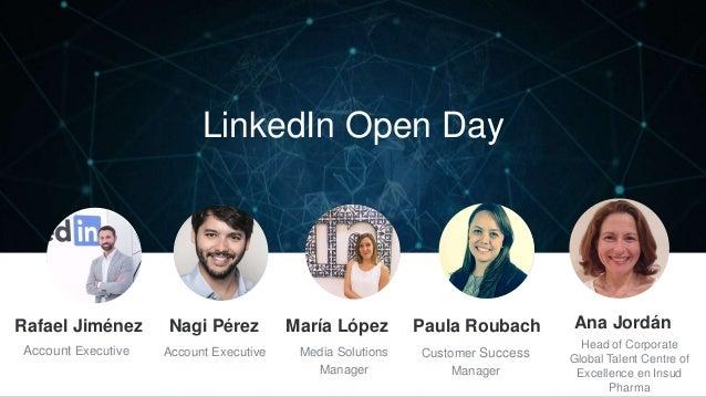 LinkedIn Open Day Nagi Pérez Account Executive Rafael Jiménez María López Paula Roubach Ana Jordán Account Executive Media...