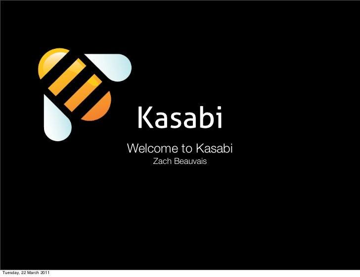 Kasabi                         Welcome to Kasabi                             Zach BeauvaisTuesday, 22 March 2011
