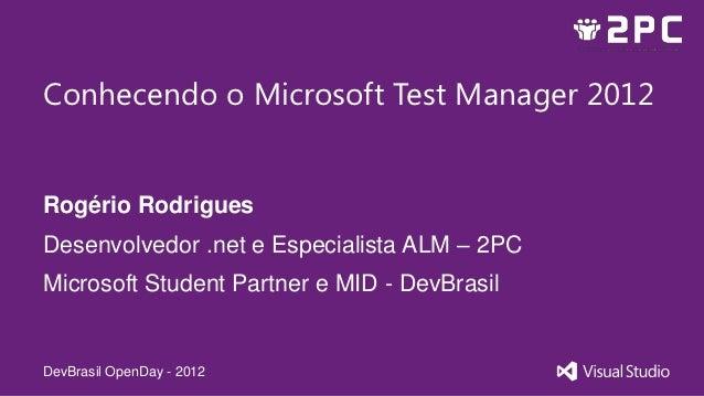 Conhecendo o Microsoft Test Manager 2012Rogério RodriguesDesenvolvedor .net e Especialista ALM – 2PCMicrosoft Student Part...