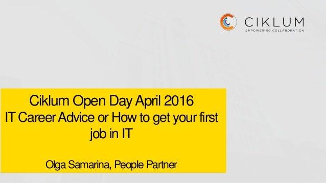 Ciklum Open DayApril 2016 IT CareerAdvice or How to get your first job in IT Olga Samarina, People Partner